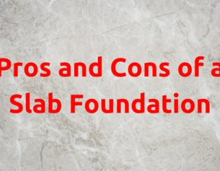 Pros and Cons of a Slab Foundation