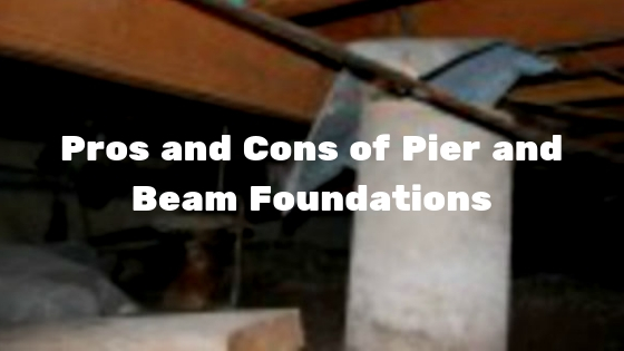 Pros and Cons of Pier and Beam Foundations
