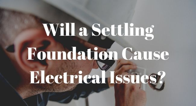 Will a Settling Foundation Cause Electrical Issues