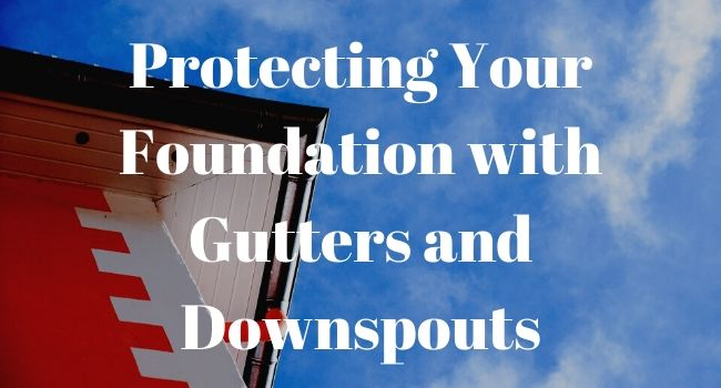 protecting your foundation with gutters and downspouts