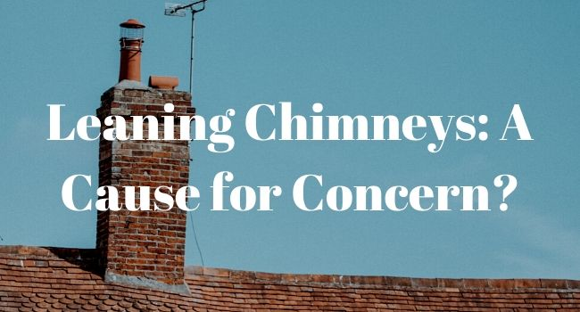 Leaning Chimneys A Cause for Concern