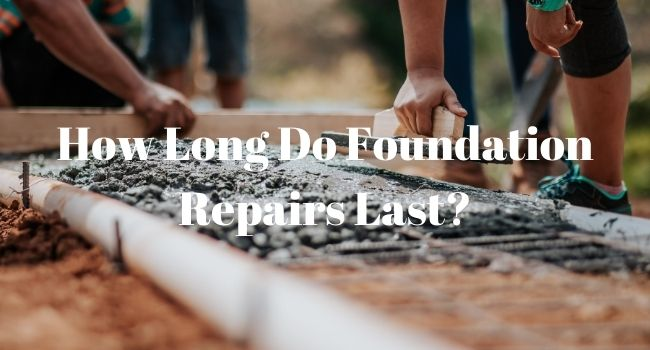 How Long Do Foundation Repairs Last